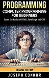 Free Kindle Book -   Programming: Computer Programming For Beginners: Learn The Basics Of HTML5, JavaScript, & CSS - 2nd Edtion (Coding, C Programming, Java Programming, Web Design, JavaScript, Python, HTML and CSS)