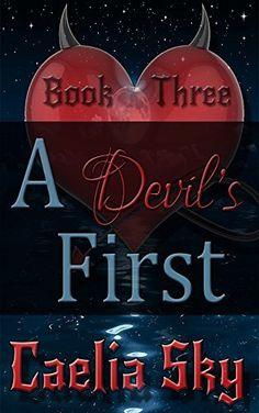 A Devil's First: Book Three by Caelia Sky, http://www.amazon.com/dp/B00MKB9GT8/ref=cm_sw_r_pi_dp_Hzevub1CEY7G2
