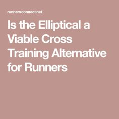 Is the Elliptical a Viable Cross Training Alternative for Runners