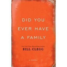 Did You Ever Have A Family by Bill Clegg | Read Sept '15