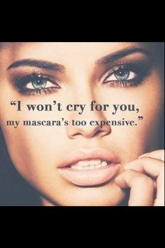 i won't cry for you my mascara is too expensive