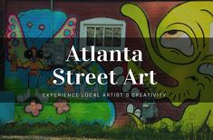 Why Finding the Best Atlanta Street Art Is Worth Your Effort | A Brit Southerner