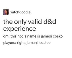 dungeons and dragons - attacking russia in the winter - witchdoodle the only valid d&d experience dm this npc's name is jamedi cosko players right, jumanji costco Dnd Stories, Funny Stories, Dungeons And Dragons Memes, Dnd Funny, Dragon Memes, Thing 1, Dnd Characters, Funny Memes, Humor