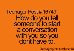 "Sometimes I'll just be casually texting someone, then they say "" Lol"" or ""Yeah"" and I don't know what to say! Teenager Quotes, Teenager Posts, Funny Teen Posts, Relatable Posts, Fact Quotes, Funny Quotes, Text Conversations, Teen Life, I Need To Know"