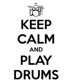 KEEP CALM AND PLAY DRUMS  Take off on Downton Abby, Keep calm and Carry on.