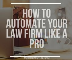 How To Automate Your Law Firm Like A Pro
