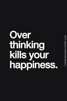Overthinking kills happiness
