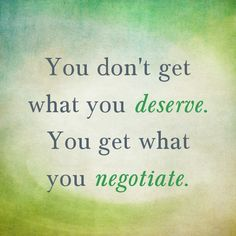 You get what you negotiate.