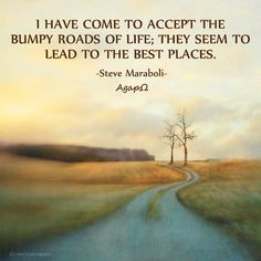 AgapΩ: I have come to accept the bumpy roads of life