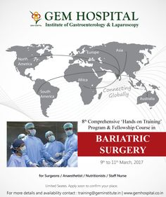 GEM Hospital Institute of Gastroenterology & Laparoscopy  8th Comprehensive 'Hands on Training' Program & Fellowship Course in Bariatric Surgery  9th to 11th March, 2017  for Surgeons / Anaesthetist / Nutritionists / Staff Nurse  Limited Seates. Apply soon to confirm your place.  For more details and availability contact : training@geminstitute.in | www.gemhospital.co.in Gastroenterology, Bariatric Surgery, Training Programs, A Team, Gem, Centre, March, How To Apply, Hands