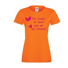I'm lucky to have you as my friend.  #friendshiptees #vriendschapshirts