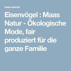 Eisenvögel : Maas Natur - Ökologische Mode, fair produziert für die ganze Familie