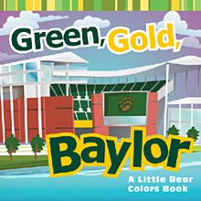 """The latest #Baylor University Press book for future bears: """"Green, Gold, Baylor"""" #SicEm"""