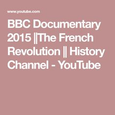 BBC Documentary 2015 ||The French Revolution || History Channel - YouTube