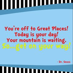 *You're Off To Great Places! ~ Today Is Your Day! ~ Your ...