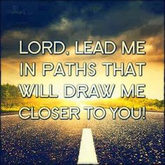 Lord, draw me close to You. Amen.