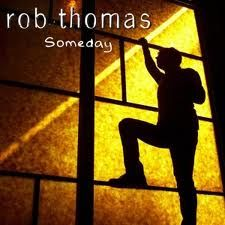 Someday by Rob Thomas.