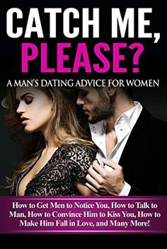 Catch Me, Please? A Man's Dating Advice for Women: How to Get Men to Notice You, How to Talk to Man, How to Convince Him to Kiss You, How to Make Him Fall in Love, and Many More! by Romulo Almeida http://www.amazon.com/dp/B01C38AM3Q/ref=cm_sw_r_pi_dp_TMt-wb0K8YVKA