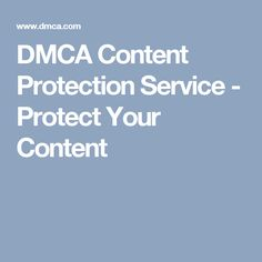 DMCA Content Protection Service - Protect Your Content