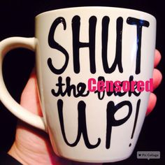 A personal favorite from my Etsy shop https://www.etsy.com/listing/263749134/mature-shut-the-eff-up-be-quiet-coffee