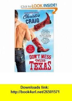 Dont Mess with Texas (9780446582841) Christie Craig , ISBN-10: 0446582840  , ISBN-13: 978-0446582841 ,  , tutorials , pdf , ebook , torrent , downloads , rapidshare , filesonic , hotfile , megaupload , fileserve