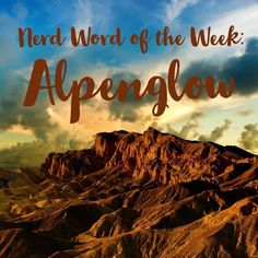 Nerd Word of the Week: Alpenglow ~ the rosy light of the setting or rising sun seen on high mountains. As in: The alpenglow of the Mohave reminded her that she was home. Words For Writers, Rising Sun, Sunrise, Nerd, French, Writing, Mountains, Movie Posters, French People