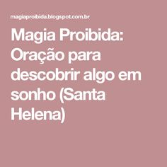 Magia Proibida: Oração para descobrir algo em sonho (Santa Helena)