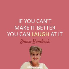 Erma Bombeck Quote (About laugh failure fail) Great Words, Some Words, Erma Bombeck Quotes, Gentleman Quotes, Life Advice, Good Thoughts, New Tricks, You Funny, Words Quotes