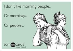 This is me in the morning! Stay away!