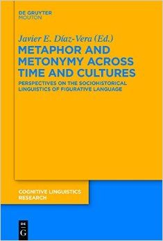 Metaphor and metonymy across time and cultures : perspectives on the sociohistorical linguistics of figurative language / edited by Javier E. Díaz-Vera - Berlin : De Gruyter Mouton, cop. 2015