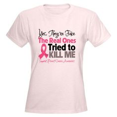 "Breast Cancer Fake T-Shirt  ""yes, they're fake. The real ones tried to kill me"""