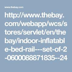 http://www.thebay.com/webapp/wcs/stores/servlet/en/thebay/indoor-inflatable-bed-rail---set-of-2-0600088871835--24