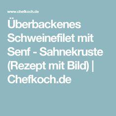 Überbackenes Schweinefilet mit Senf - Sahnekruste (Rezept mit Bild) | Chefkoch.de