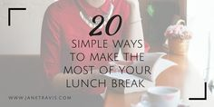 As little as 20 minutes lunch break increases productivity, concentration and creativity. Here are 20 simple ways to make the most of the time you have
