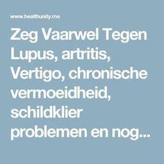 Zeg Vaarwel Tegen Lupus, artritis, Vertigo, chronische vermoeidheid, schildklier problemen en nog veel meer   Health Unity