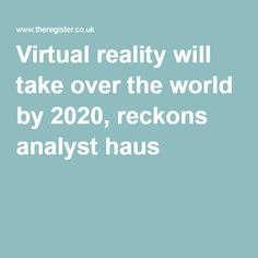 Virtual reality will take over the world by 2020, reckons analyst haus