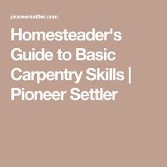 Homesteader's Guide to Basic Carpentry Skills | Pioneer Settler