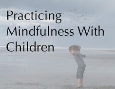 Practicing #Mindfulness with children #parenting
