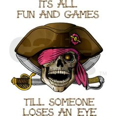 Then it's awesome cuz you're a pirate
