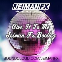 Stream Give It To Me (Jeiman Fx Bootleg) by JEIMAN FX from desktop or your mobile device Give It To Me, Free