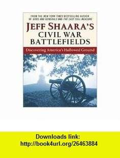 Civil War Battlefields Discovering Americas Hallowed Ground Publisher Ballantine  Jeff Shaara ,   ,  , ASIN: B004RT6KA4 , tutorials , pdf , ebook , torrent , downloads , rapidshare , filesonic , hotfile , megaupload , fileserve