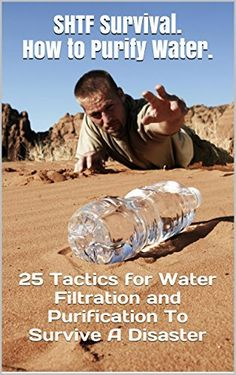 SHTF Survival. How to Purify Water.: 25 Tactics for Water Filtration and Purification To Survive A Disaster by Chris Brooks