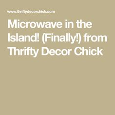 Microwave in the Island! (Finally!) from Thrifty Decor Chick
