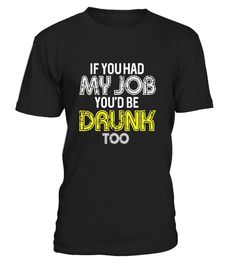 """# If you had my JOB You'd be DRUNK too T-shirt funny JOB DRUNK .  Special Offer, not available in shops      Comes in a variety of styles and colours      Buy yours now before it is too late!      Secured payment via Visa / Mastercard / Amex / PayPal      How to place an order            Choose the model from the drop-down menu      Click on """"Buy it now""""      Choose the size and the quantity      Add your delivery address and bank details      And that's it!      Tags: If you had my JOB…"""