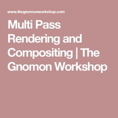 Multi Pass Rendering and Compositing | The Gnomon Workshop