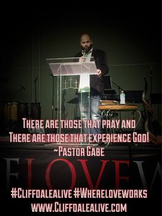 There are those that pray and there are those that experience God! ~Pastor Gabe  #CliffdaleAlive #WhereLoveWorks #RaisetheSword