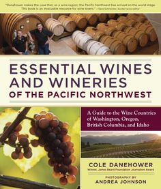 Essential Wines and Wineries of the Pacific Northwest A Guide to the Wine Countries of Washington Oregon British Columbia and Idaho -- Click image for more details.