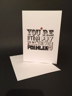 You're the Tina Fey to my Amy Poehler card by BadgerandSquidge