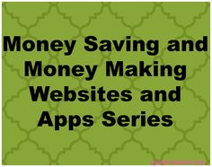 Money Saving and Money Making Websites and Apps Series - Introduction to the series and my qualifications for making the list.