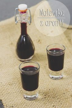 Aroniówka – nalewka z aronii, liści winogron i wiśni Wine Drinks, Alcoholic Drinks, Cocktails, Irish Cream, Mead, Wine And Spirits, Wines, Red Wine, Shot Glass